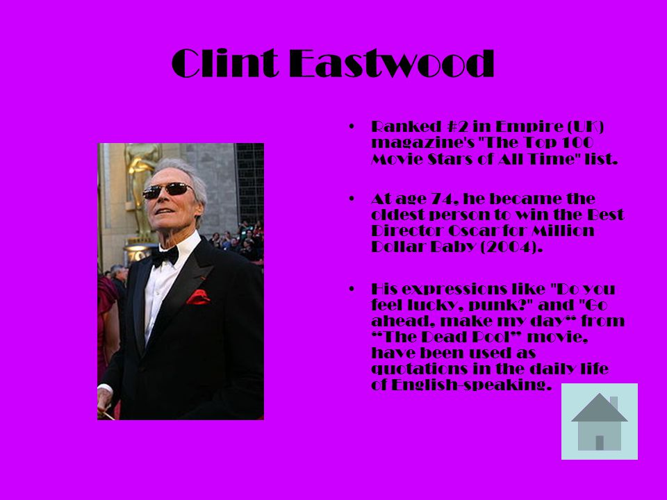 Clint Eastwood Ranked #2 in Empire (UK) magazine s The Top 100 Movie Stars of All Time list.