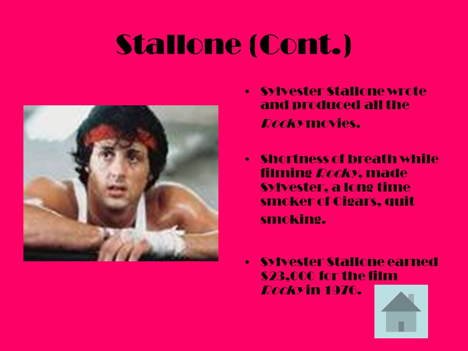 Stallone (Cont.) Sylvester Stallone wrote and produced all the Rocky movies.