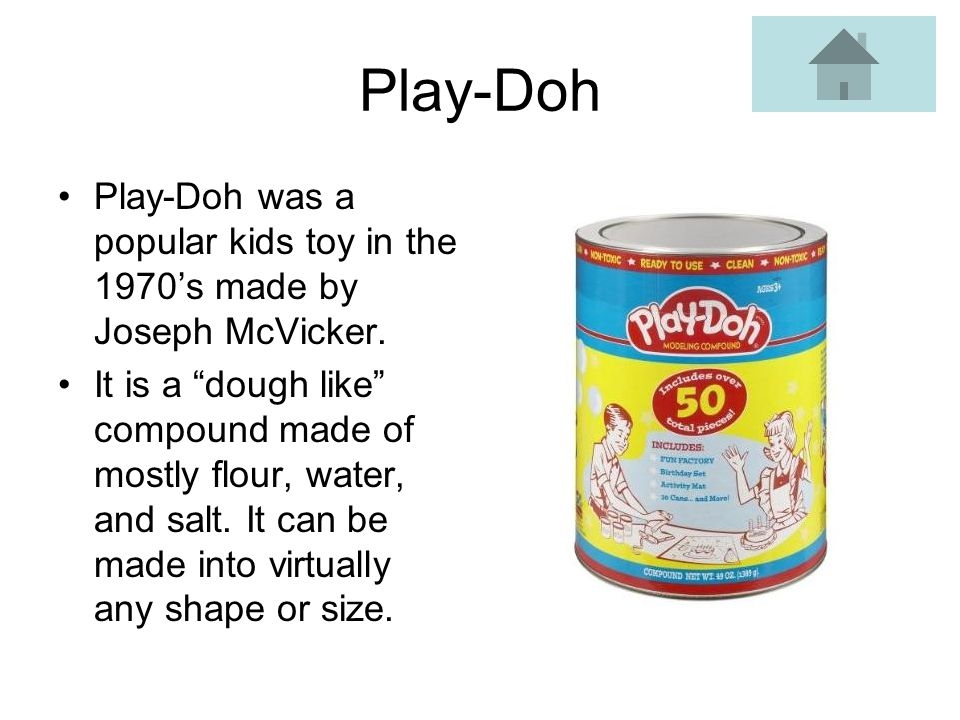Play-Doh Play-Doh was a popular kids toy in the 1970s made by Joseph McVicker.