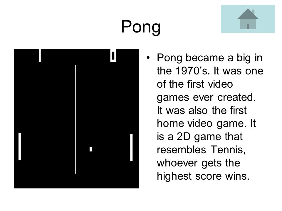 Pong Pong became a big in the 1970s.It was one of the first video games ever created.