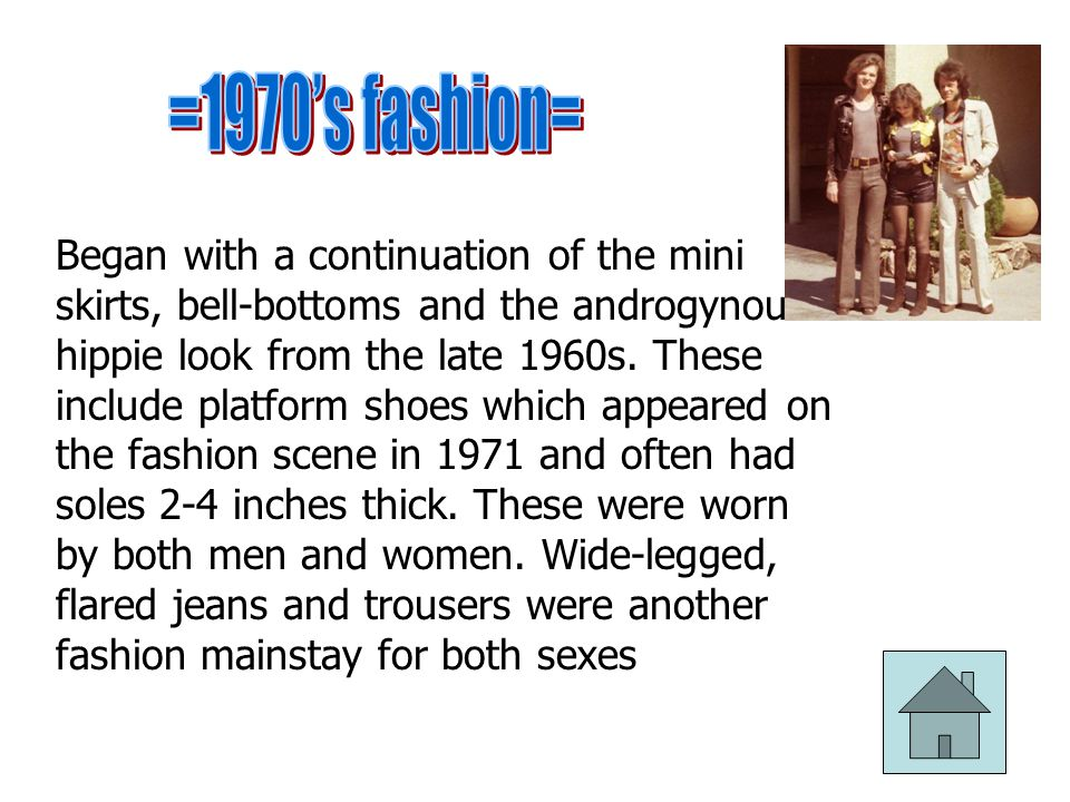 Began with a continuation of the mini skirts, bell-bottoms and the androgynous hippie look from the late 1960s.