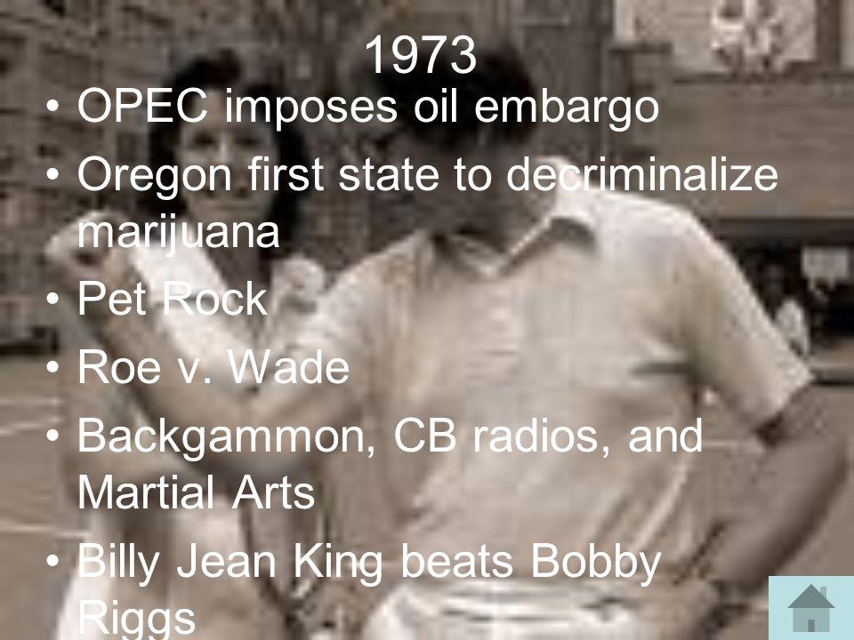 1973 OPEC imposes oil embargo Oregon first state to decriminalize marijuana Pet Rock Roe v. Wade Backgammon, CB radios, and Martial Arts Billy Jean Ki