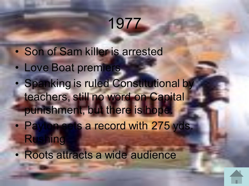 1977 Son of Sam killer is arrested Love Boat premiers Spanking is ruled Constitutional by teachers, still no word on Capital punishment, but there is hope.