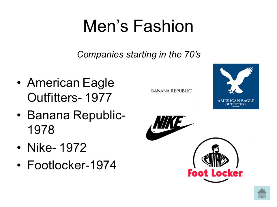 Mens Fashion American Eagle Outfitters- 1977 Banana Republic- 1978 Nike- 1972 Footlocker-1974 Companies starting in the 70s