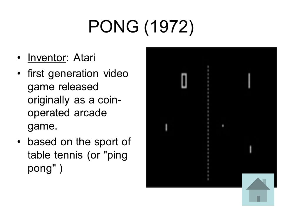 PONG (1972) Inventor: Atari first generation video game released originally as a coin- operated arcade game.