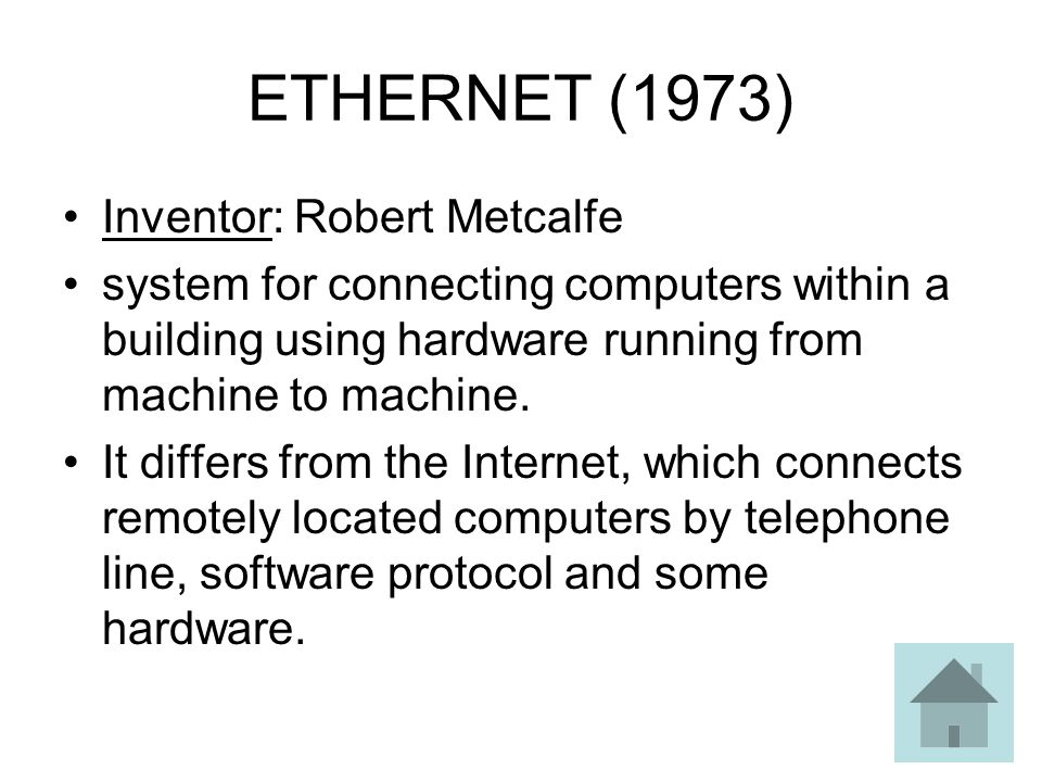 ETHERNET (1973) Inventor: Robert Metcalfe system for connecting computers within a building using hardware running from machine to machine.