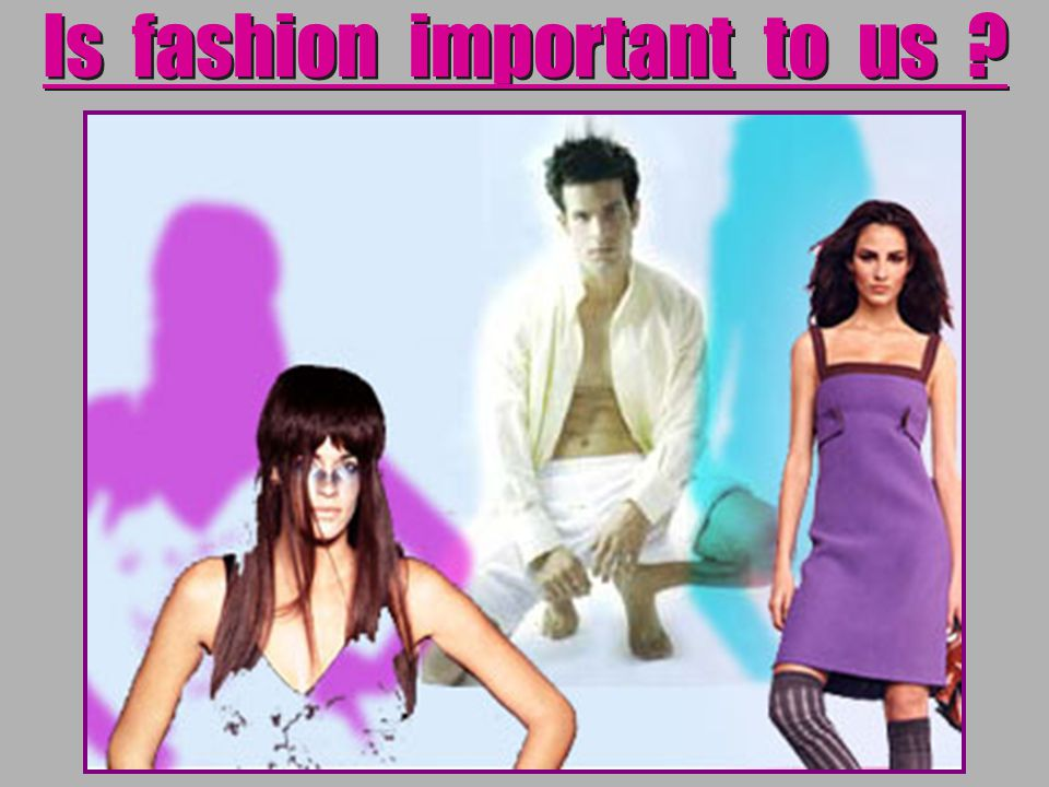Is fashion important to us ?