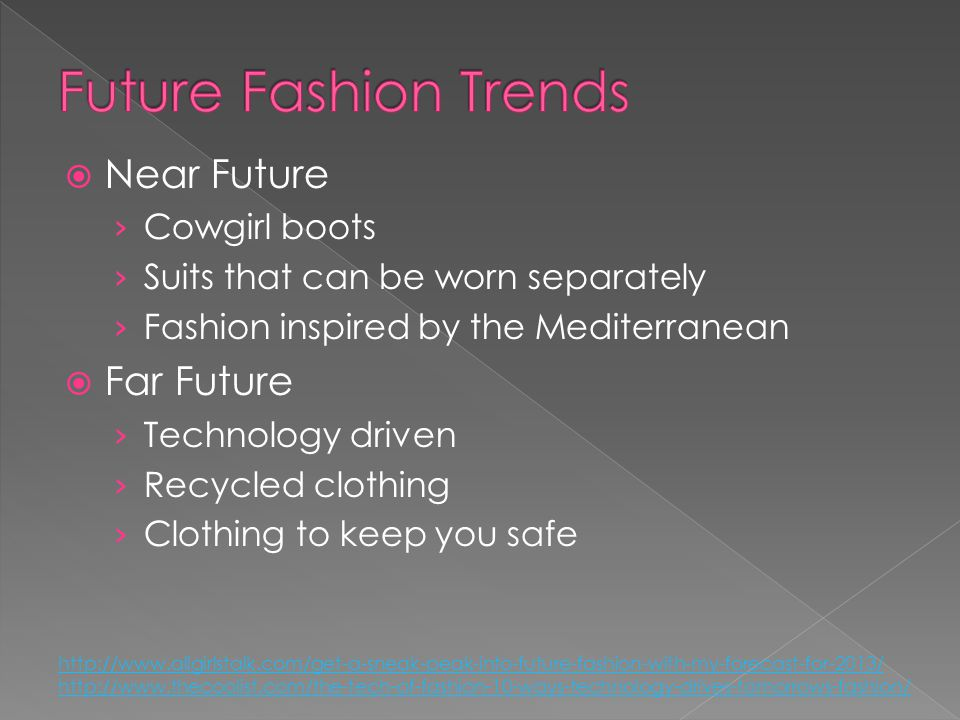Near Future Cowgirl boots Suits that can be worn separately Fashion inspired by the Mediterranean Far Future Technology driven Recycled clothing Cloth