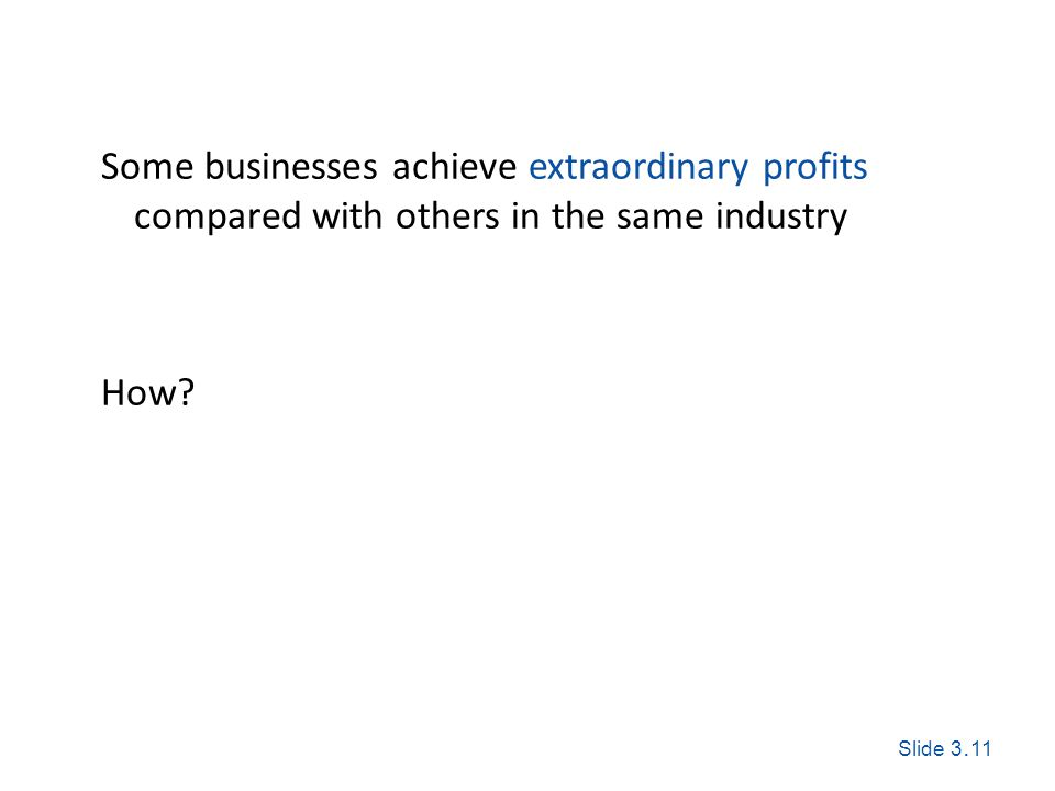 Slide 3. 11 Exploring Corporate Strategy, Seventh Edition, © Pearson Education Ltd 2005 Some businesses achieve extraordinary profits compared with ot