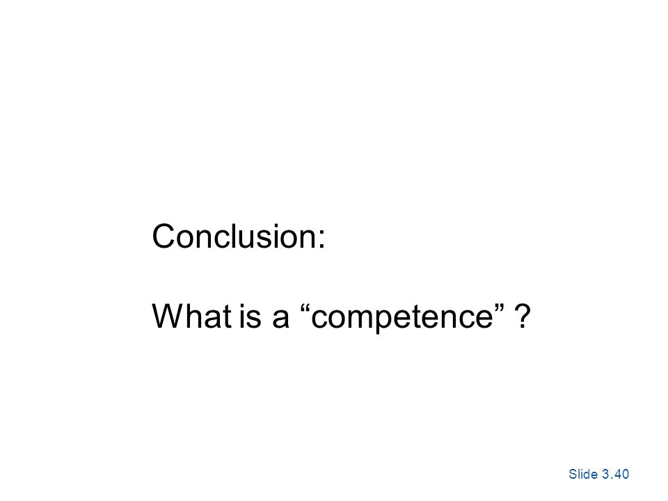 Slide 3. 40 Exploring Corporate Strategy, Seventh Edition, © Pearson Education Ltd 2005 Conclusion: What is a competence ?