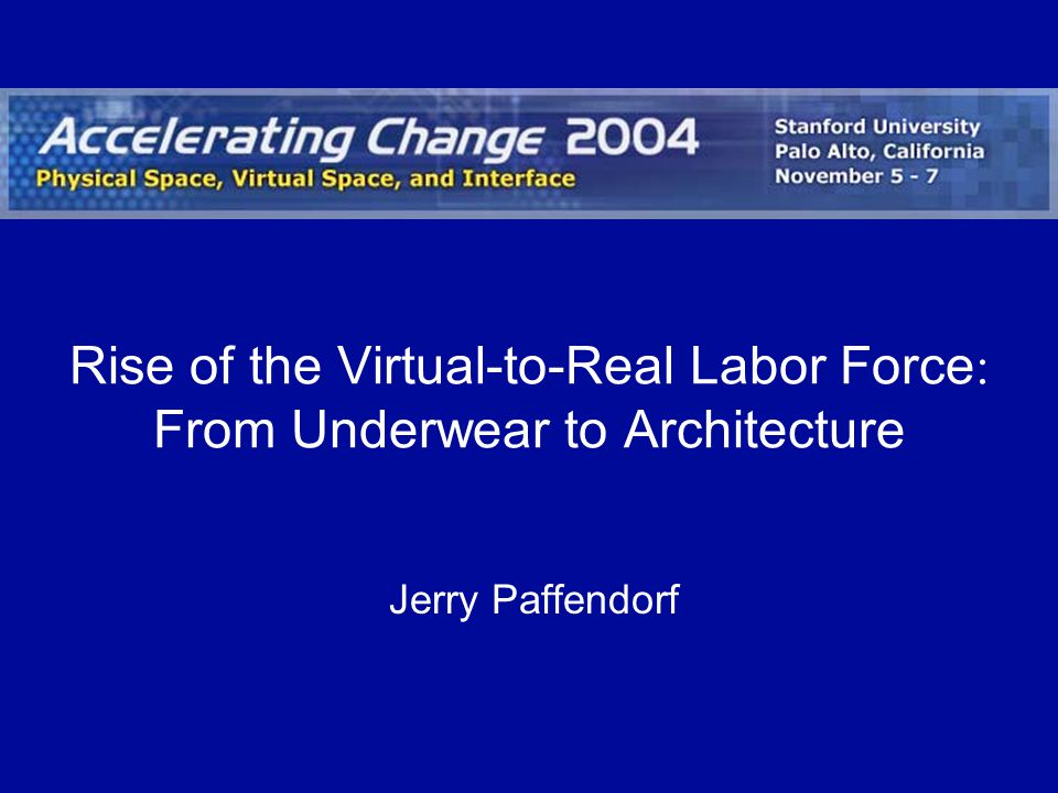 Rise of the Virtual-to-Real Labor Force : From Underwear to Architecture Jerry Paffendorf