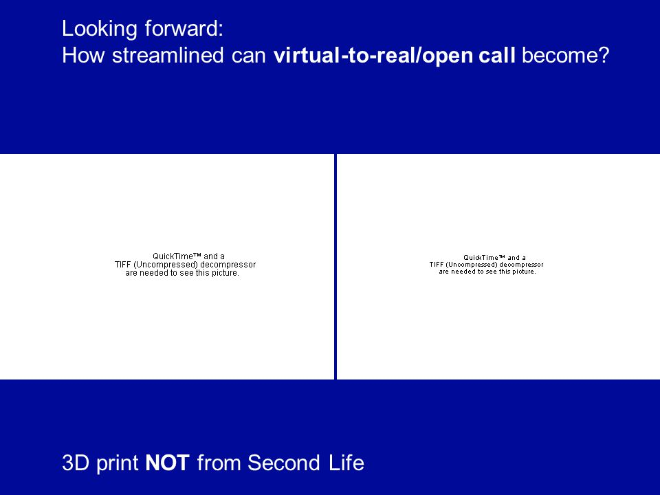 3D print NOT from Second Life Looking forward: How streamlined can virtual-to-real/open call become