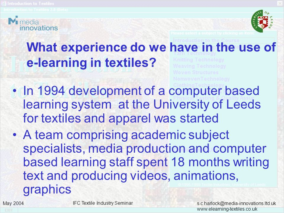 s.c.harlock@media-innovations.ltd.uk www.elearning-textiles.co.uk May 2004 IFC Textile Industry Seminar What experience do we have in the use of e-learning in textiles.