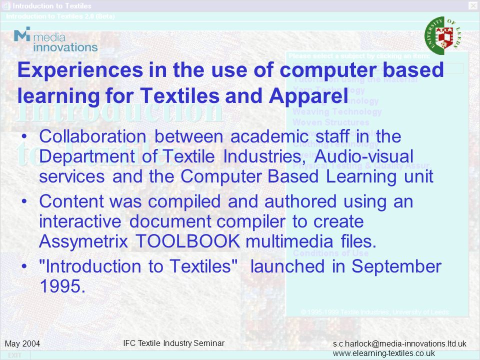 s.c.harlock@media-innovations.ltd.uk www.elearning-textiles.co.uk May 2004 IFC Textile Industry Seminar Experiences in the use of computer based learn