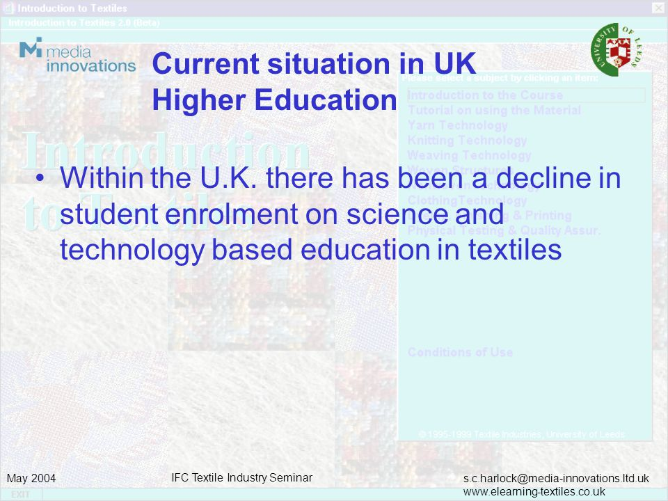 s.c.harlock@media-innovations.ltd.uk www.elearning-textiles.co.uk May 2004 IFC Textile Industry Seminar Current situation in UK Higher Education Within the U.K.