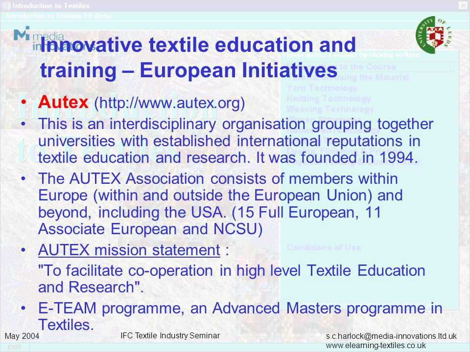 s.c.harlock@media-innovations.ltd.uk www.elearning-textiles.co.uk May 2004 IFC Textile Industry Seminar Innovative textile education and training – Eu