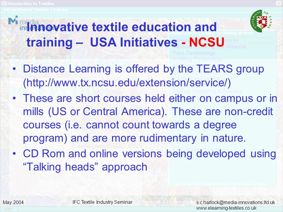 s.c.harlock@media-innovations.ltd.uk www.elearning-textiles.co.uk May 2004 IFC Textile Industry Seminar Distance Learning is offered by the TEARS grou