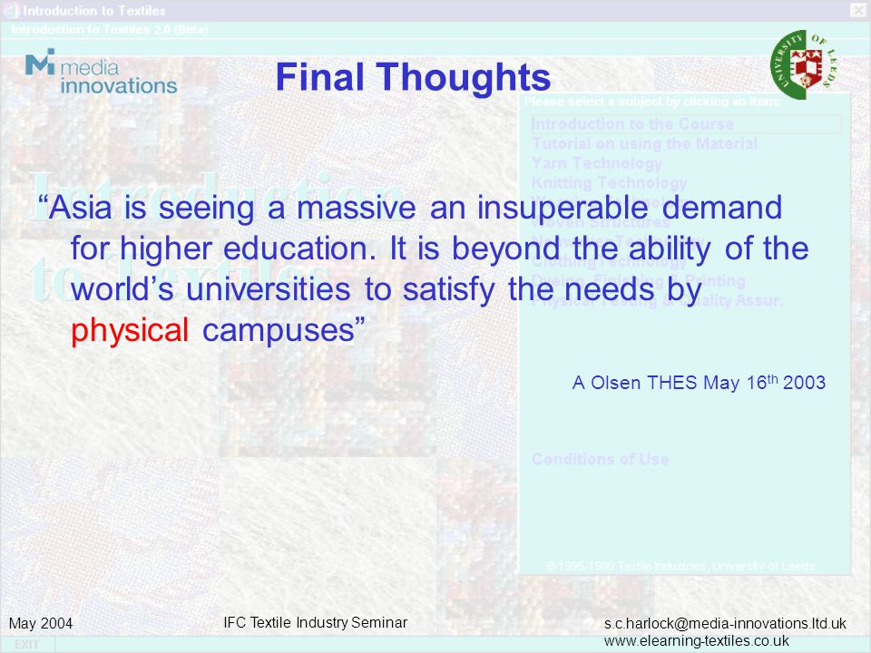 s.c.harlock@media-innovations.ltd.uk www.elearning-textiles.co.uk May 2004 IFC Textile Industry Seminar Final Thoughts Asia is seeing a massive an insuperable demand for higher education.