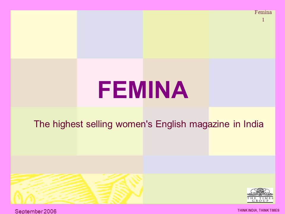Femina 1 THINK INDIA, THINK TIMES September 2006 FEMINA The highest selling women s English magazine in India