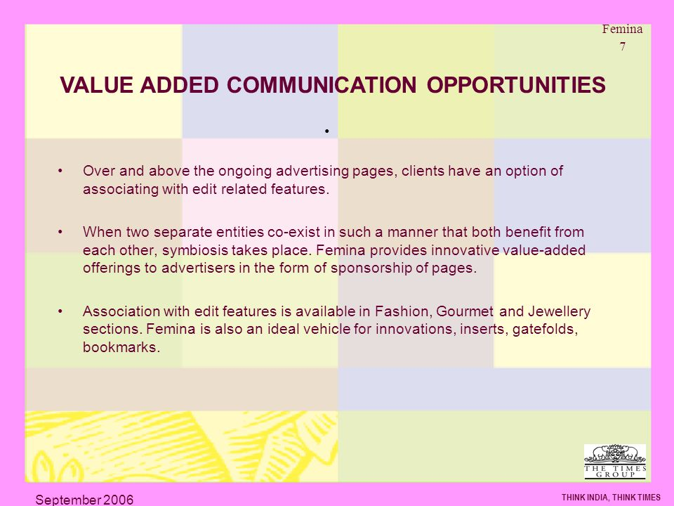 Femina 7 THINK INDIA, THINK TIMES September 2006 Over and above the ongoing advertising pages, clients have an option of associating with edit related features.