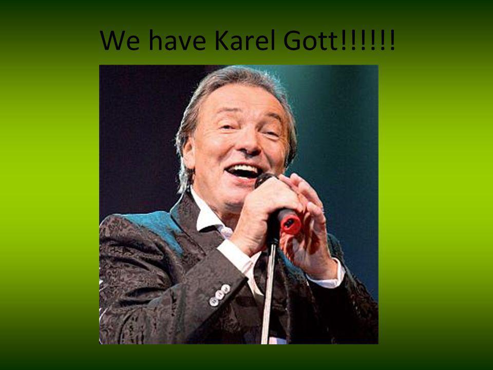 We have Karel Gott!!!!!!