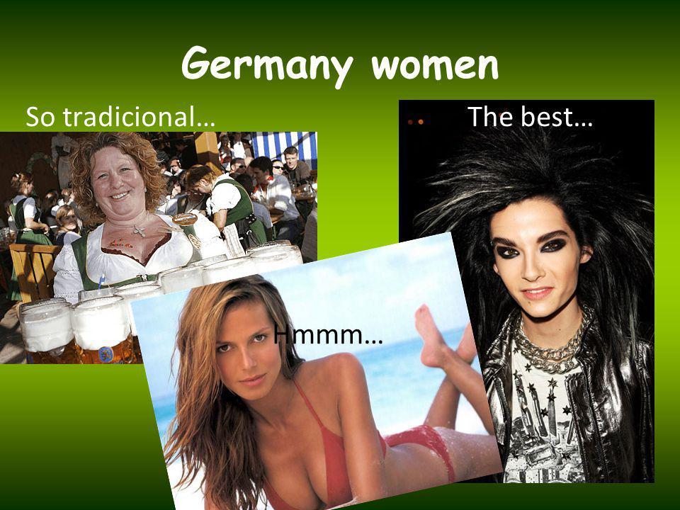 Germany women So tradicional… The best… Hmmm…
