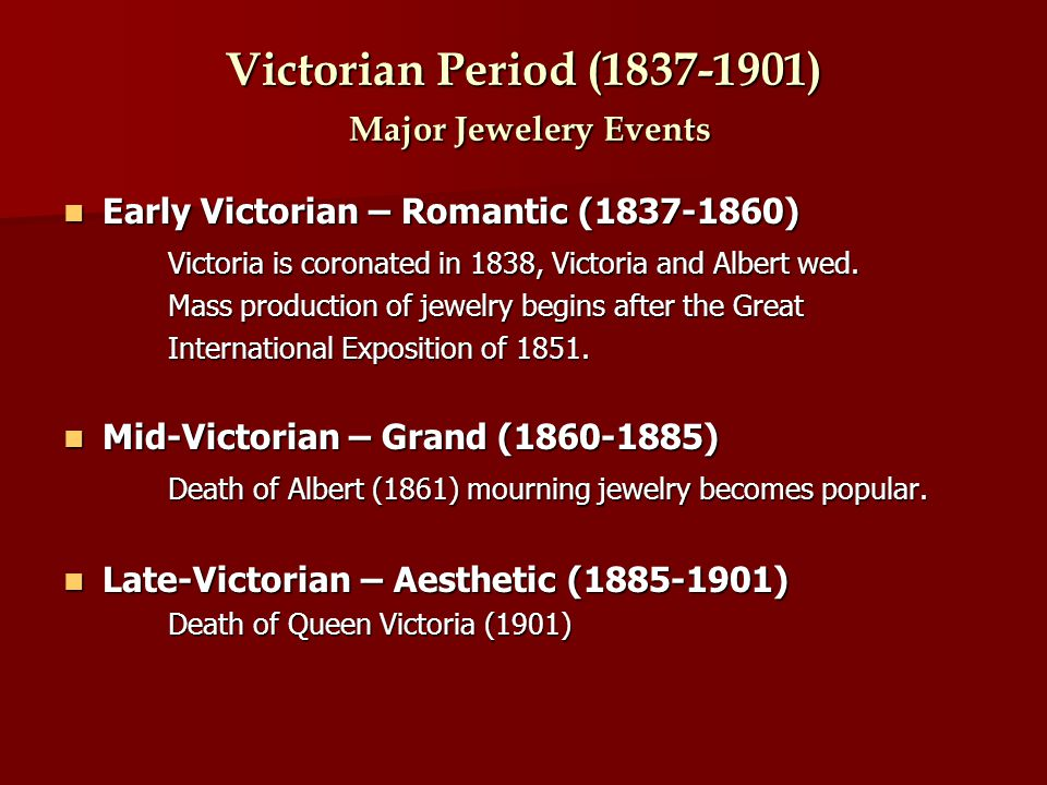Victorian Period (1837-1901) Major Jewelery Events Early Victorian – Romantic (1837-1860) Early Victorian – Romantic (1837-1860) Victoria is coronated in 1838, Victoria and Albert wed.