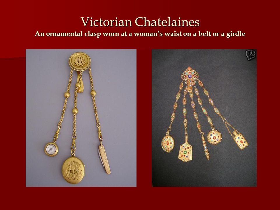 Victorian Chatelaines An ornamental clasp worn at a womans waist on a belt or a girdle