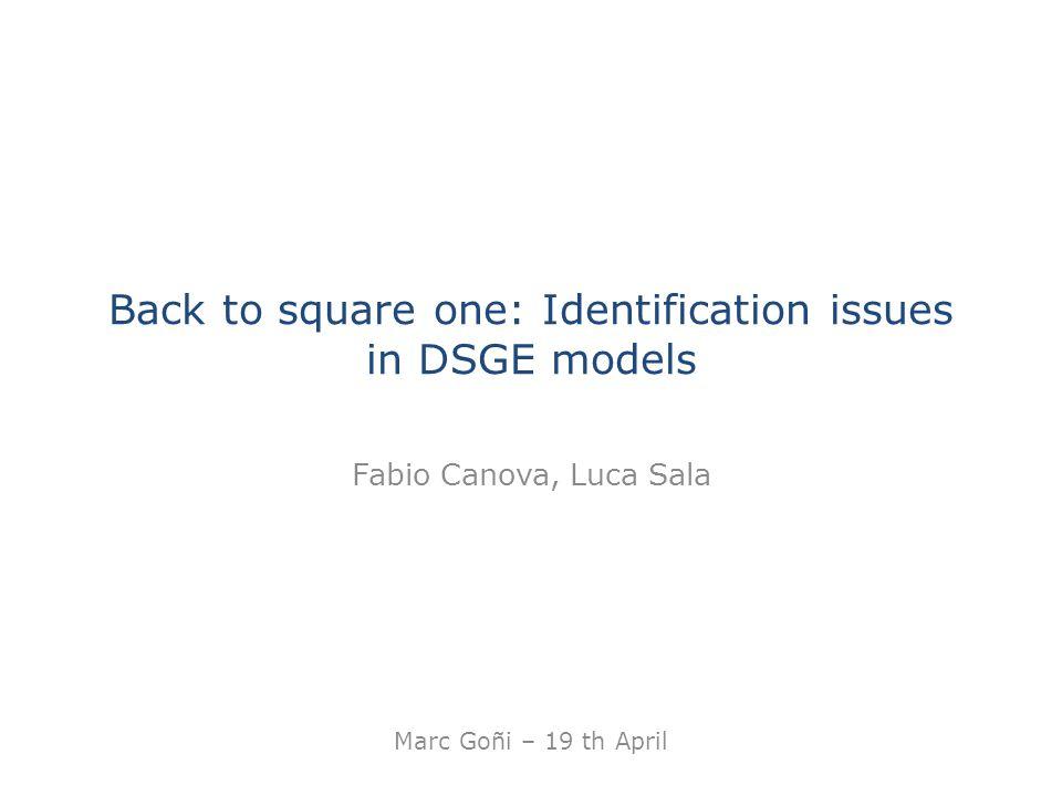 Back to square one: Identification issues in DSGE models Fabio Canova, Luca Sala Marc Goñi – 19 th April