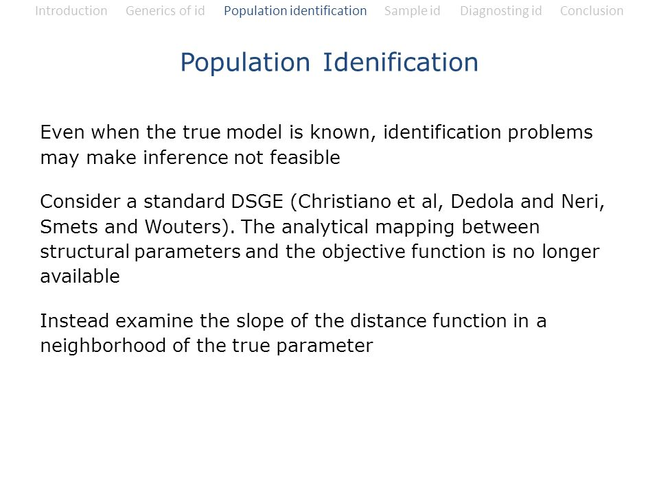 Introduction Generics of id Population identification Sample id Diagnosting id Conclusion Even when the true model is known, identification problems m