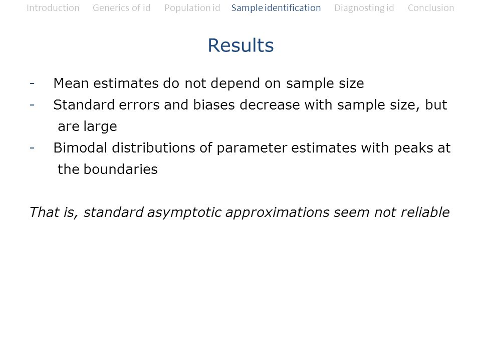 Introduction Generics of id Population id Sample identification Diagnosting id Conclusion -Mean estimates do not depend on sample size -Standard error