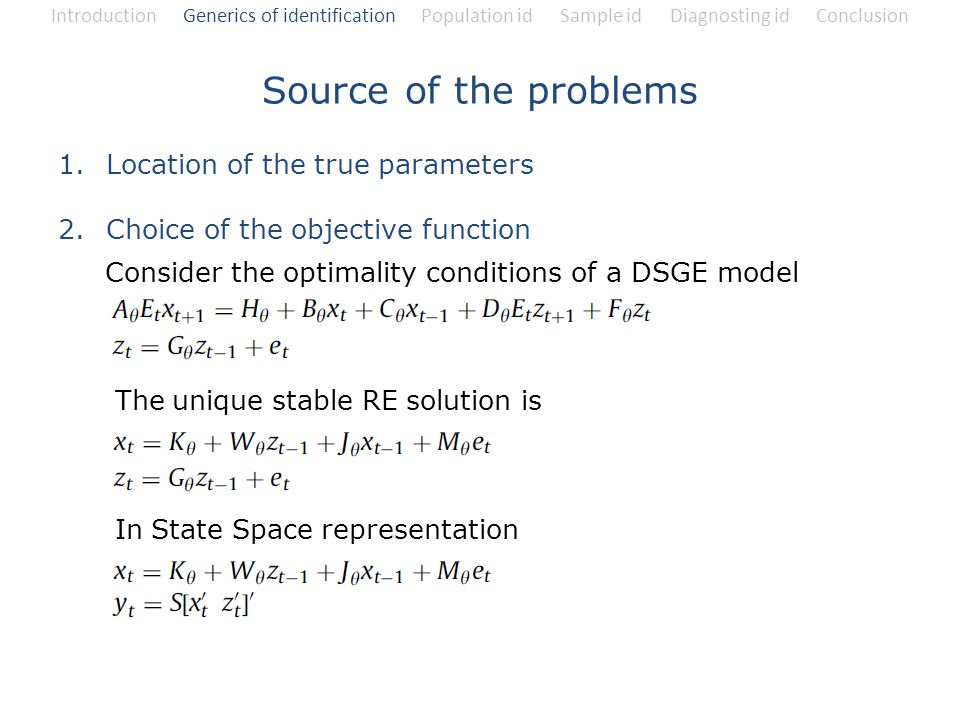Source of the problems 1.Location of the true parameters 2.Choice of the objective function Consider the optimality conditions of a DSGE model The uni