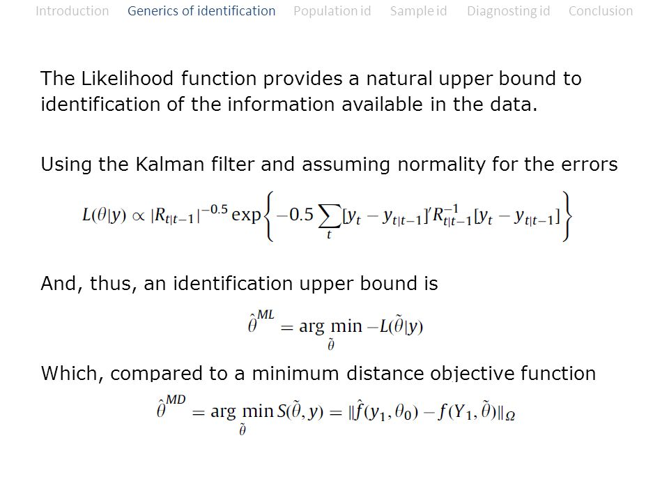 The Likelihood function provides a natural upper bound to identification of the information available in the data. Using the Kalman filter and assumin