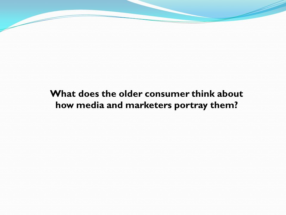 What does the older consumer think about how media and marketers portray them?
