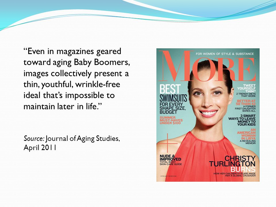 Even in magazines geared toward aging Baby Boomers, images collectively present a thin, youthful, wrinkle-free ideal thats impossible to maintain late