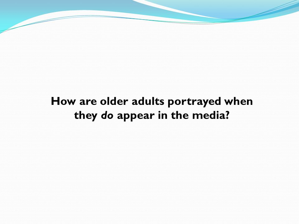 How are older adults portrayed when they do appear in the media?