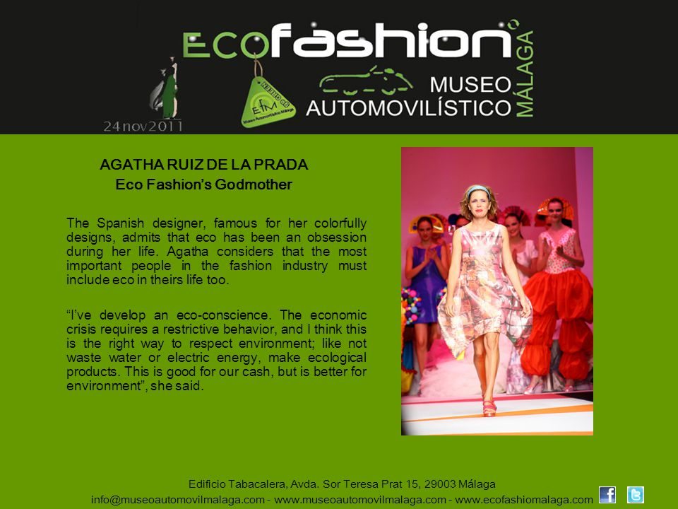 AGATHA RUIZ DE LA PRADA Eco Fashions Godmother The Spanish designer, famous for her colorfully designs, admits that eco has been an obsession during h