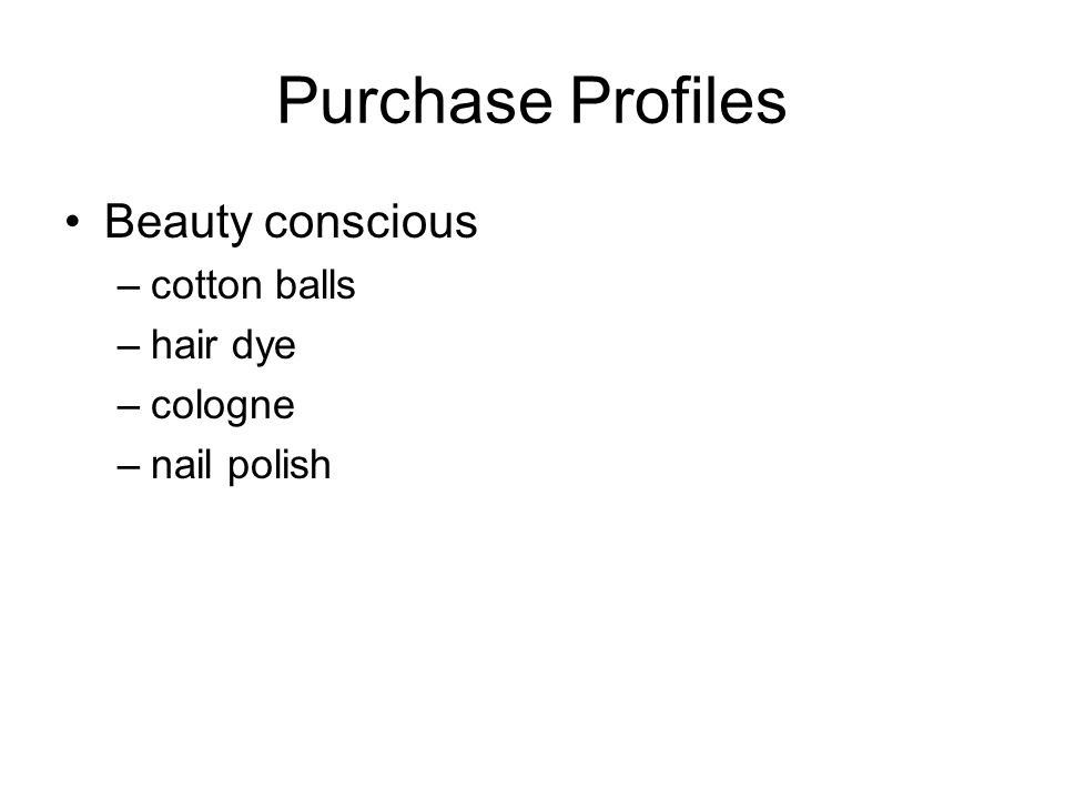 Purchase Profiles Beauty conscious –cotton balls –hair dye –cologne –nail polish