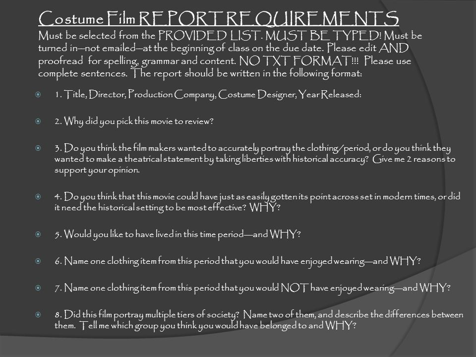 Costume Film REPORT REQUIREMENTS Must be selected from the PROVIDED LIST. MUST BE TYPED! Must be turned in--not emailed--at the beginning of class on