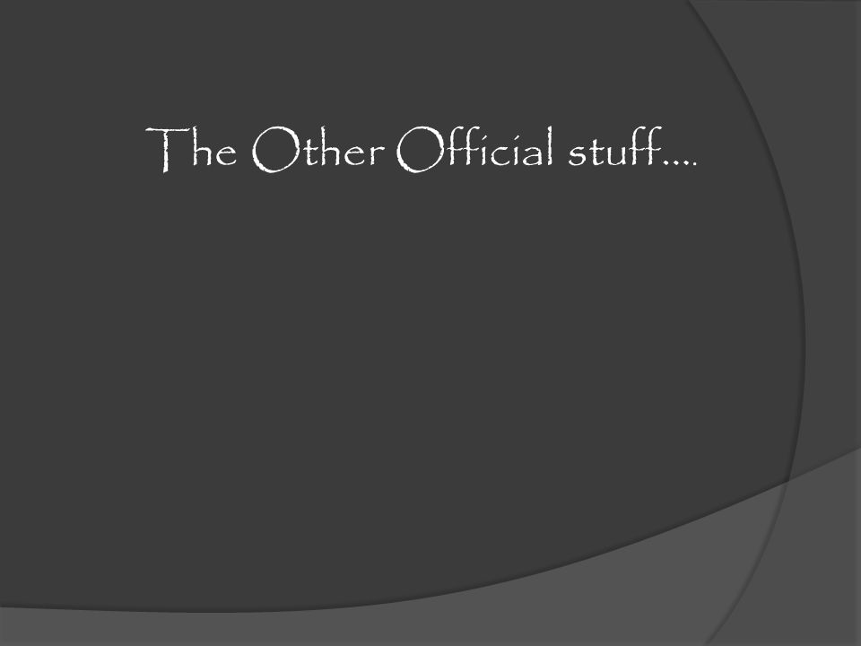 The Other Official stuff….