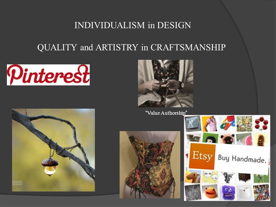 INDIVIDUALISM in DESIGN QUALITY and ARTISTRY in CRAFTSMANSHIP Value Authorship