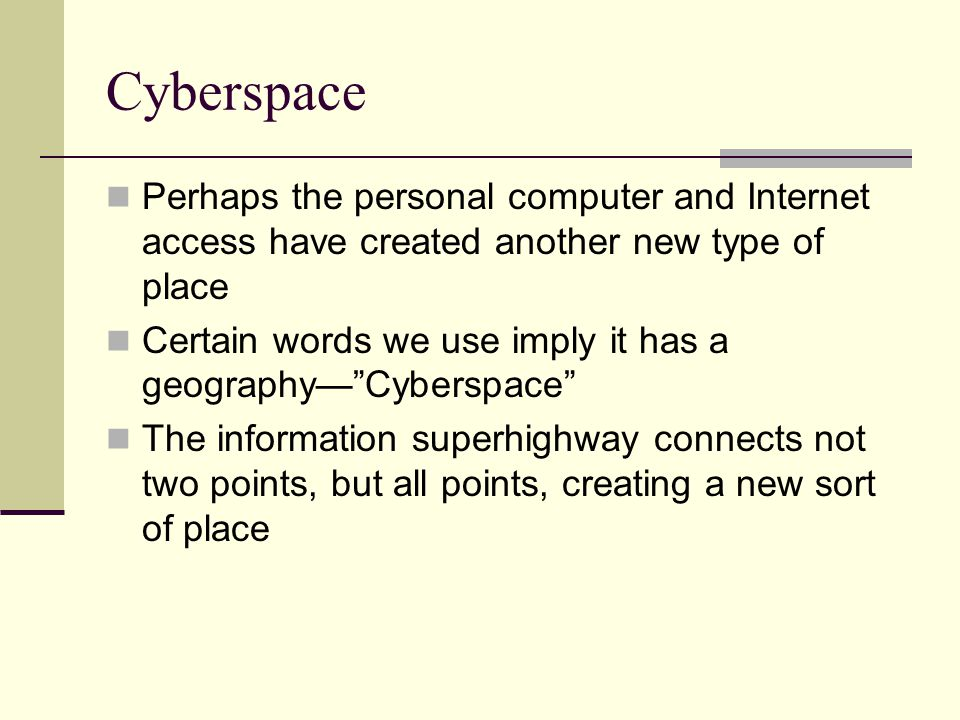 Cyberspace Perhaps the personal computer and Internet access have created another new type of place Certain words we use imply it has a geographyCyber