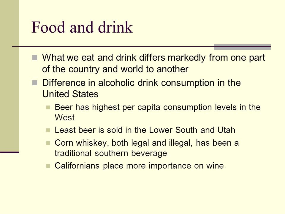 Food and drink What we eat and drink differs markedly from one part of the country and world to another Difference in alcoholic drink consumption in t