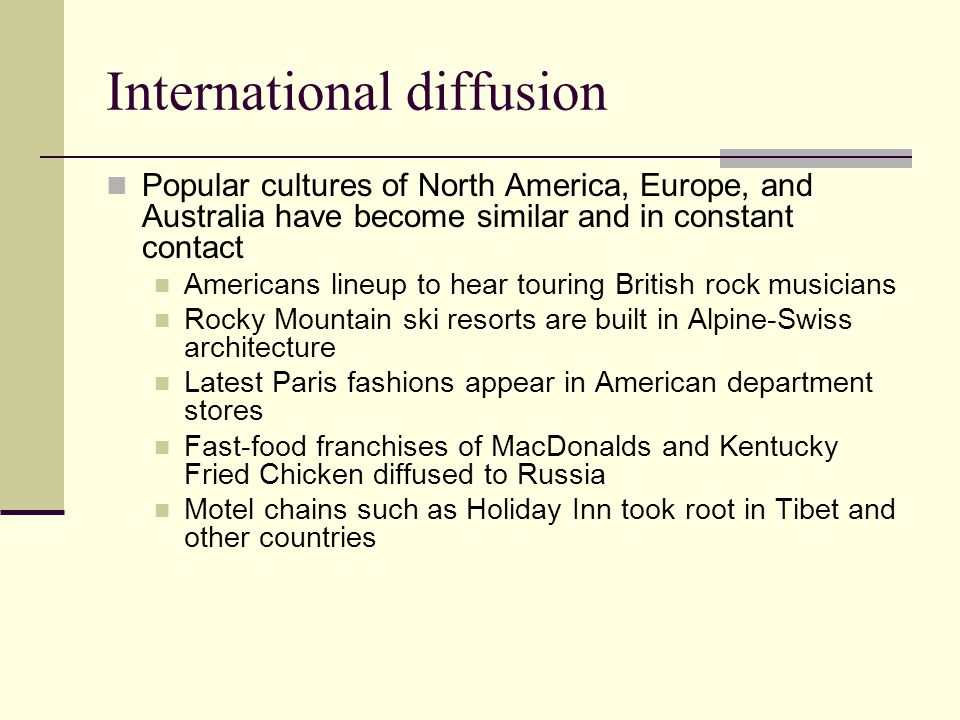 International diffusion Popular cultures of North America, Europe, and Australia have become similar and in constant contact Americans lineup to hear