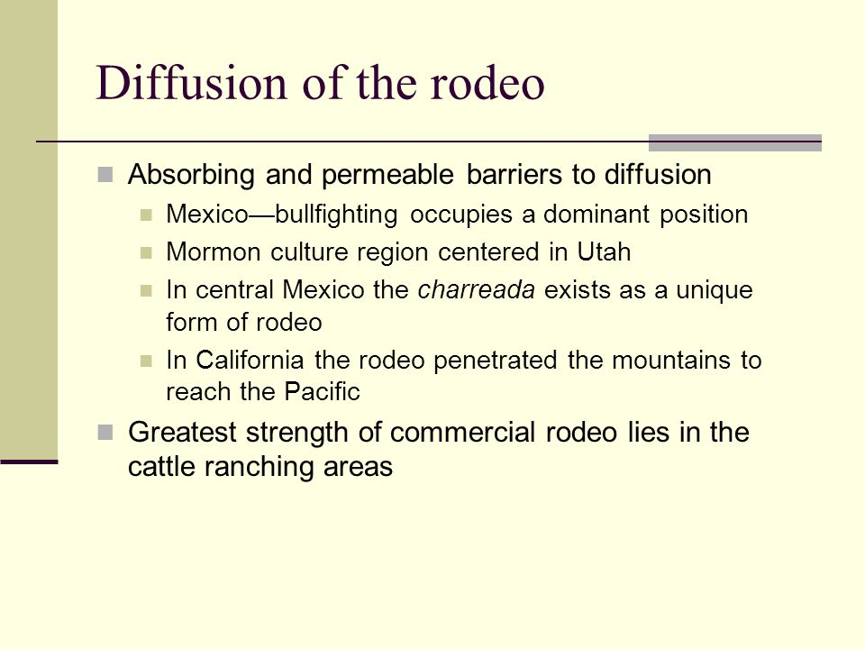 Diffusion of the rodeo Absorbing and permeable barriers to diffusion Mexicobullfighting occupies a dominant position Mormon culture region centered in