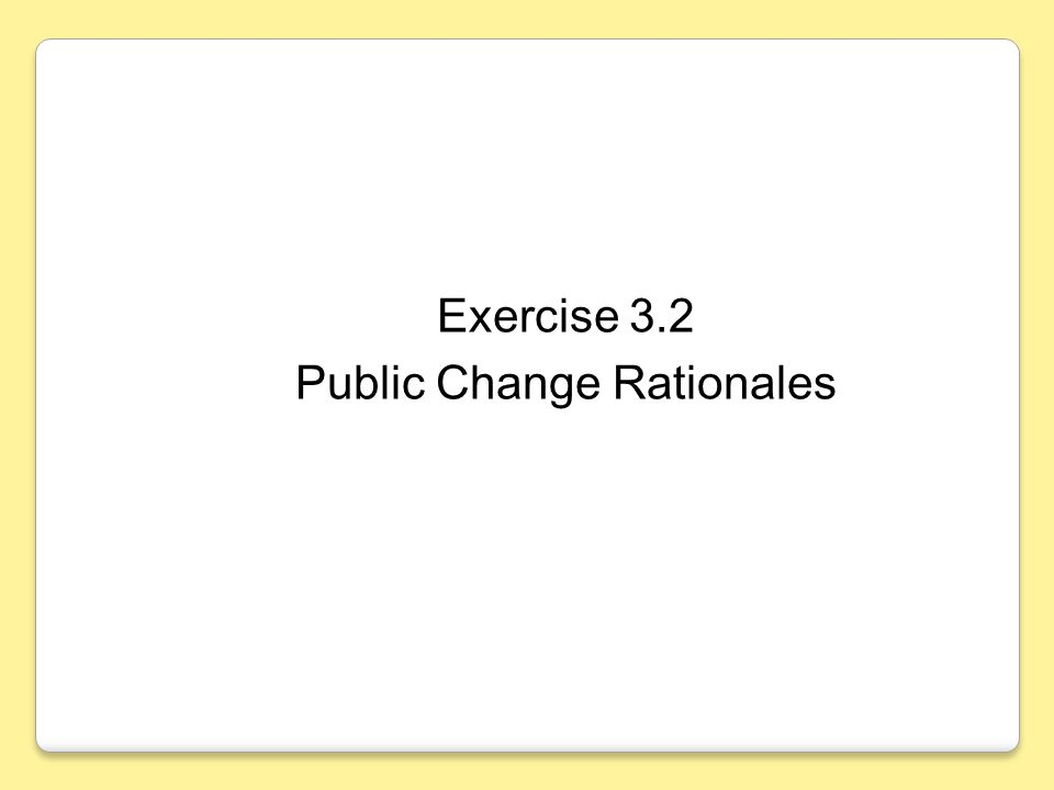Exercise 3.2 Public Change Rationales