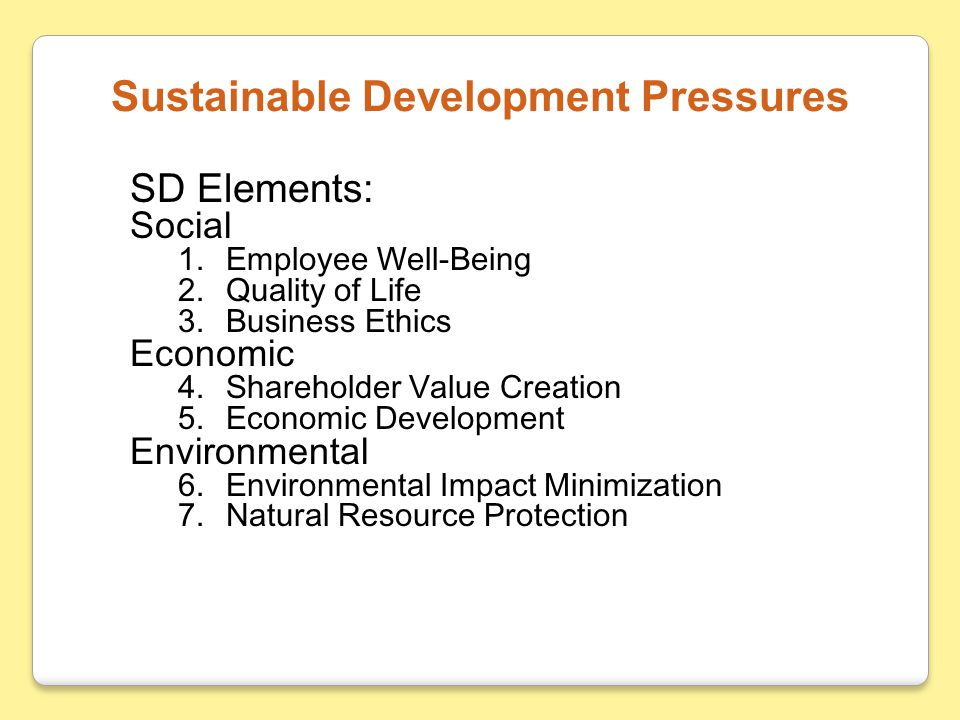 SD Elements: Social 1.Employee Well-Being 2.Quality of Life 3.Business Ethics Economic 4.Shareholder Value Creation 5.Economic Development Environment