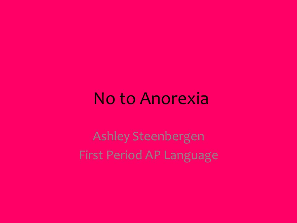 No to Anorexia Ashley Steenbergen First Period AP Language