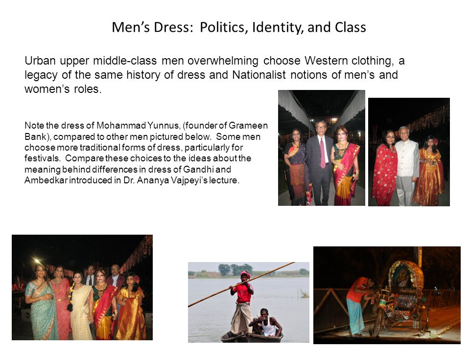 Mens Dress: Politics, Identity, and Class Urban upper middle-class men overwhelming choose Western clothing, a legacy of the same history of dress and