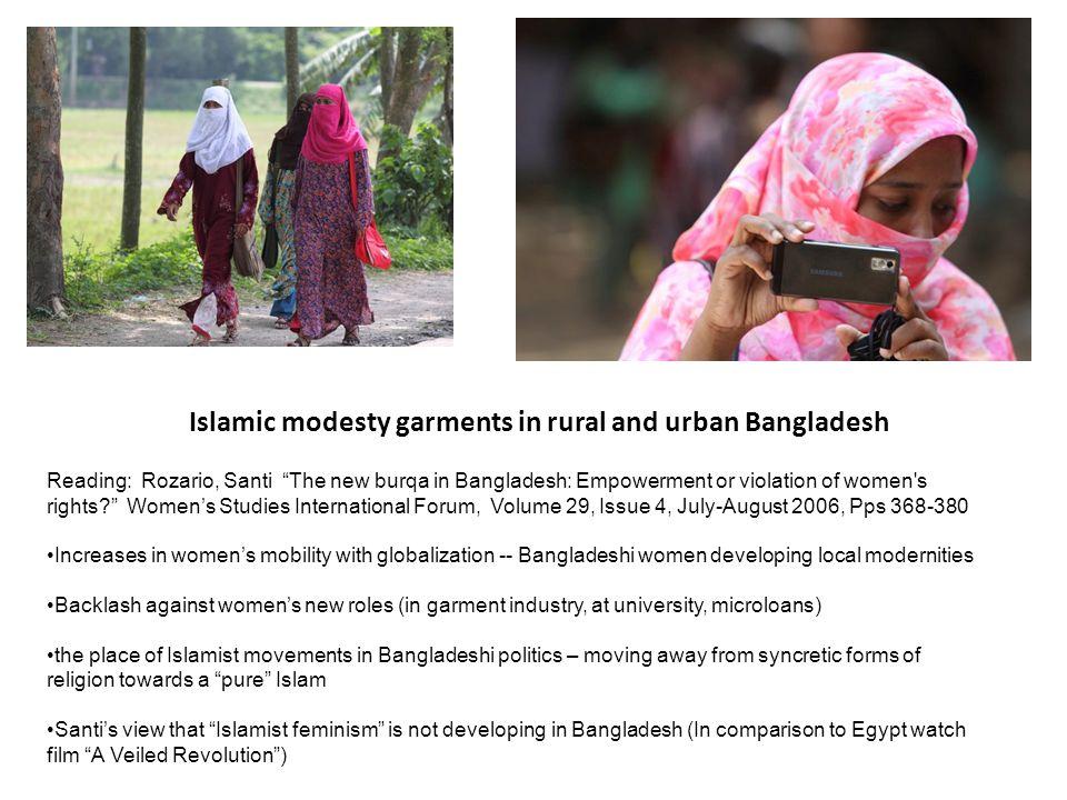 Islamic modesty garments in rural and urban Bangladesh Reading: Rozario, Santi The new burqa in Bangladesh: Empowerment or violation of women's rights